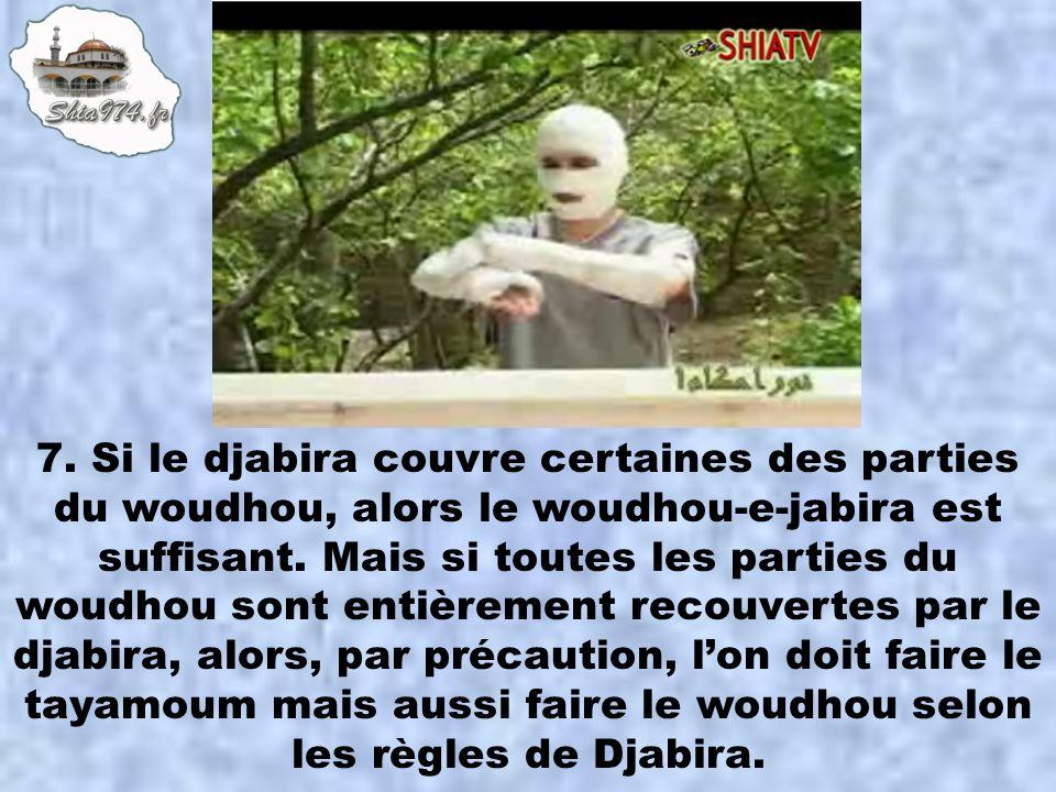 7. Si le djabira couvre certaines des parties du woudhou, alors le woudhou-e-jabira est suffisant. Mais si toutes les parties du woudhou sont entièrem