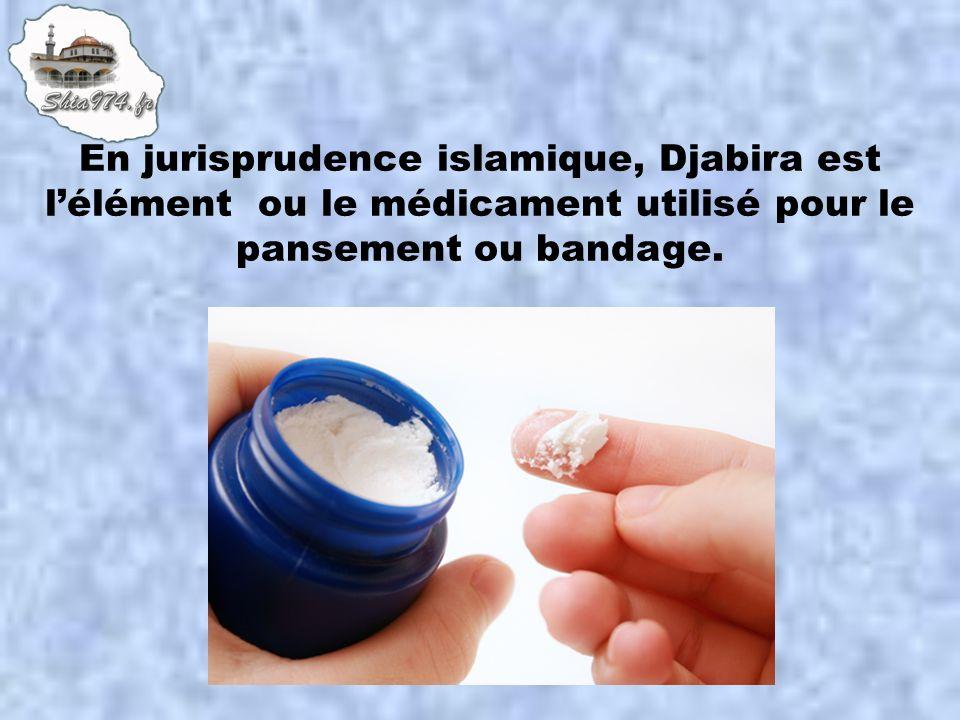 En jurisprudence islamique, Djabira est lélément ou le médicament utilisé pour le pansement ou bandage.