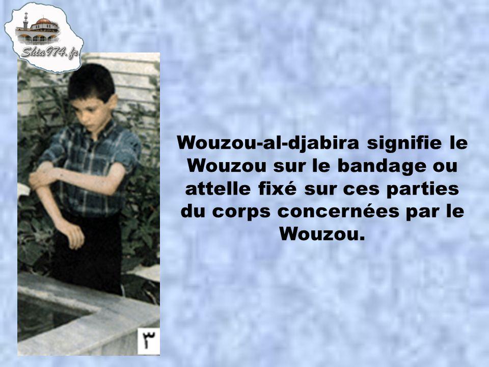 Wouzou-al-djabira signifie le Wouzou sur le bandage ou attelle fixé sur ces parties du corps concernées par le Wouzou.