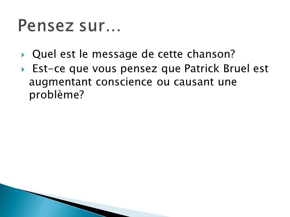 Quel est le message de cette chanson? Est-ce que vous pensez que Patrick Bruel est augmentant conscience ou causant une problème?