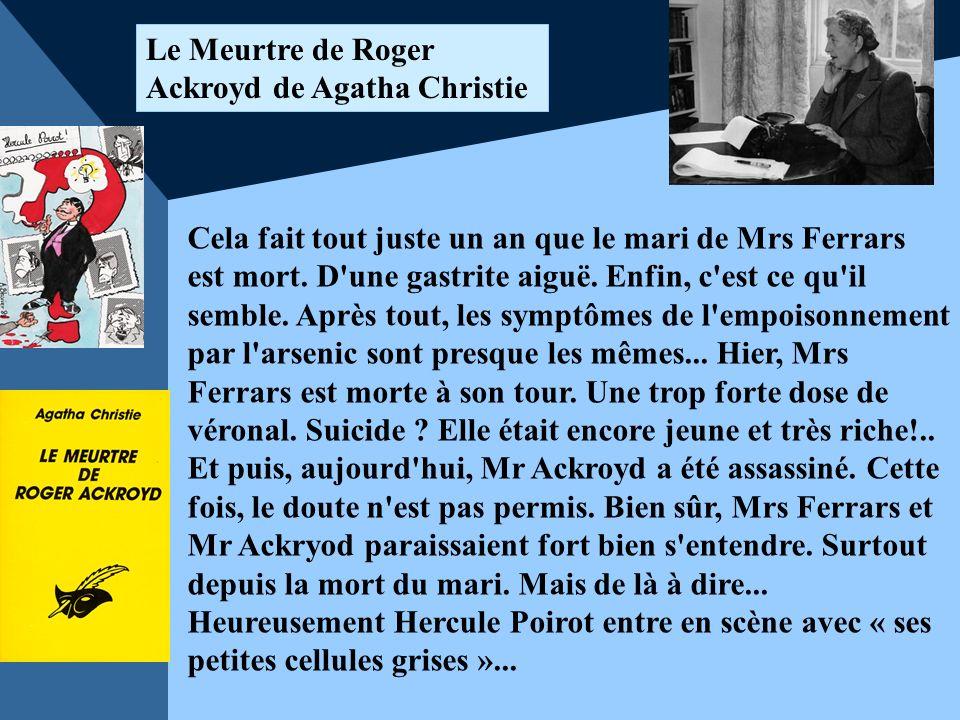 Le Meurtre de Roger Ackroyd de Agatha Christie Cela fait tout juste un an que le mari de Mrs Ferrars est mort. D'une gastrite aiguë. Enfin, c'est ce q
