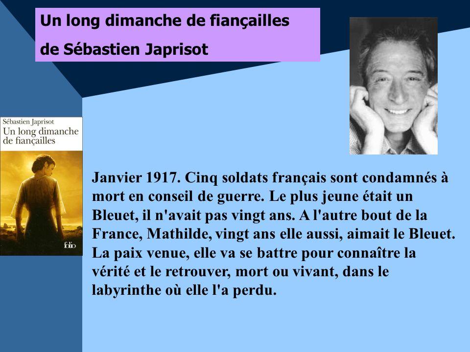 Un long dimanche de fiançailles de Sébastien Japrisot Janvier 1917. Cinq soldats français sont condamnés à mort en conseil de guerre. Le plus jeune ét
