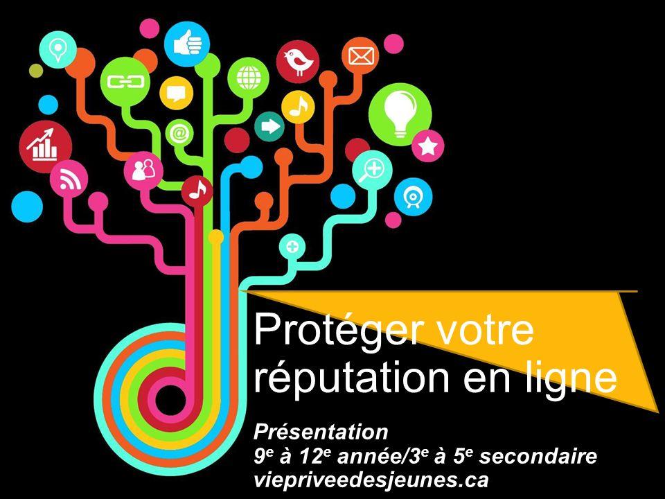 Protéger votre réputation en ligne Présentation 9 e à 12 e année/3 e à 5 e secondaire viepriveedesjeunes.ca