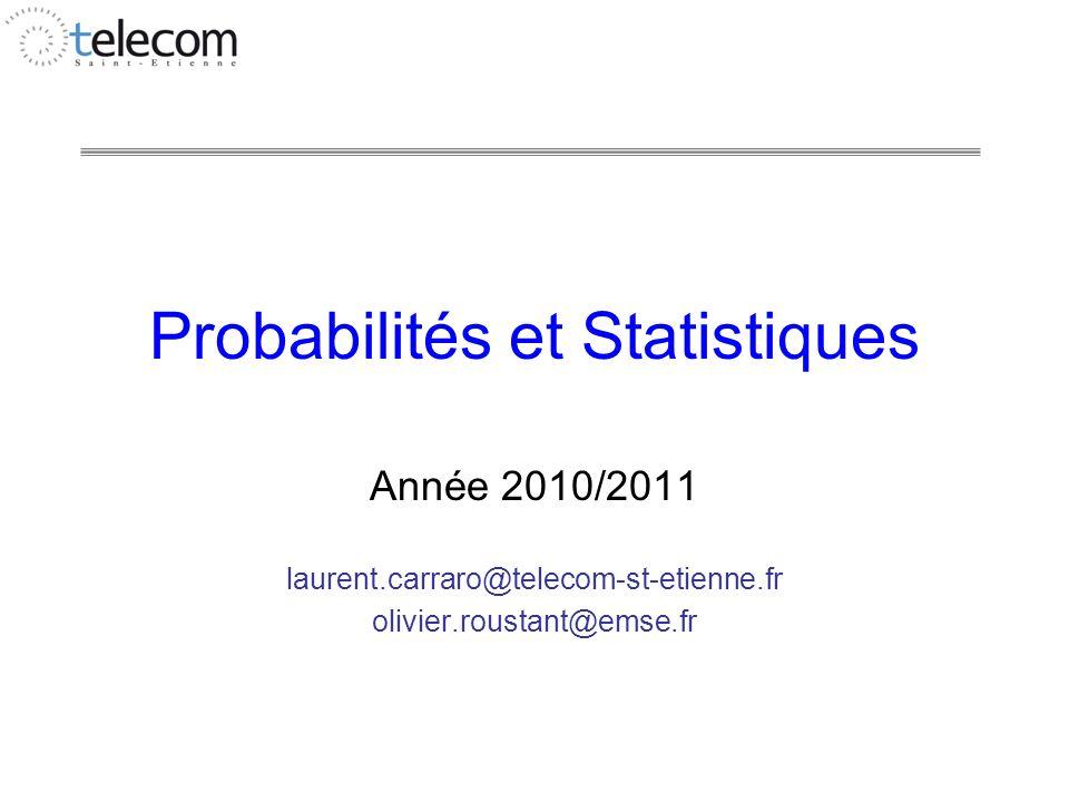 Probabilités et Statistiques Année 2010/2011 laurent.carraro@telecom-st-etienne.fr olivier.roustant@emse.fr