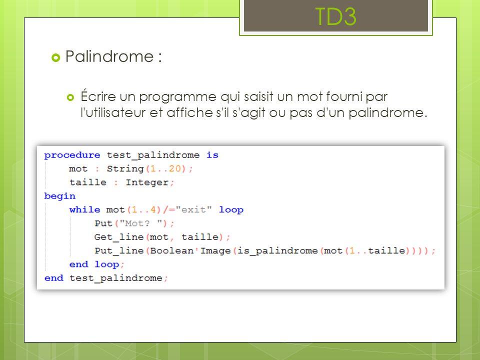 TD3 Palindrome : Écrire un programme qui saisit un mot fourni par l'utilisateur et affiche s'il s'agit ou pas d'un palindrome.