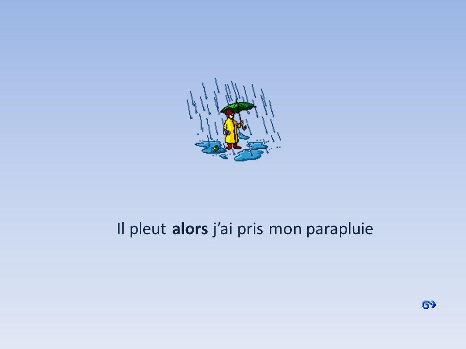 Il pleut …….. jai pris mon parapluie alorsmais