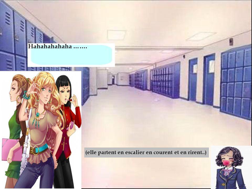 (elle partent en escalier en courent et en rirent..) Hahahahahaha …….