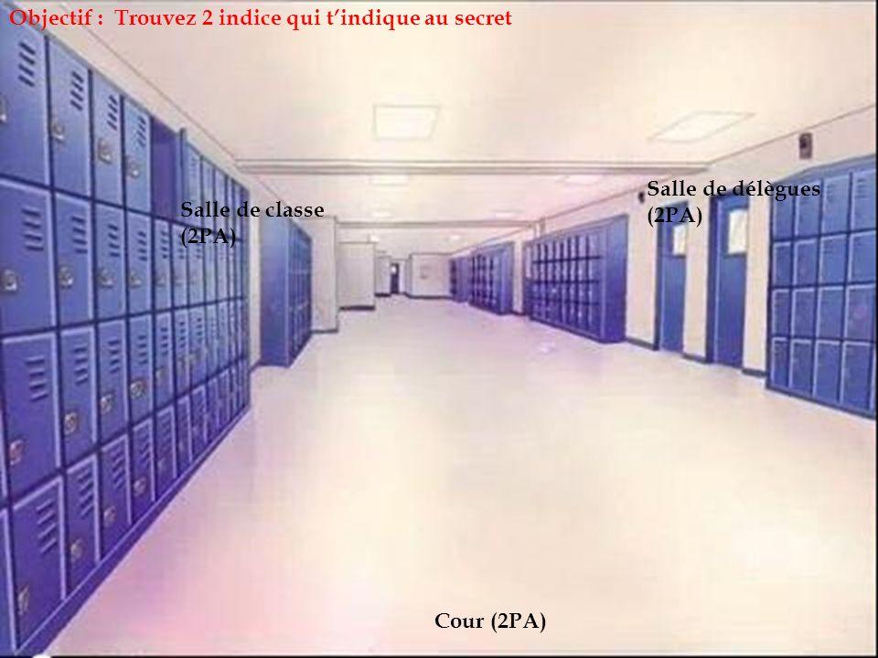 Salle de classe (2PA) Salle de délègues (2PA) Cour (2PA) Objectif : Trouvez 2 indice qui tindique au secret
