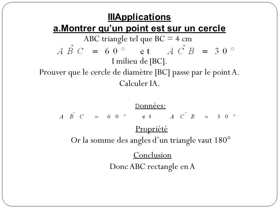 Données ABC triangle rectangle en A Propriété Si un triangle est rectangle Alors lhypoténuse est un diamètre du cercle circonscrit Conclusion Donc le cercle circonscrit à ABC est de diamètre [BC] donc A est sur ce cercle