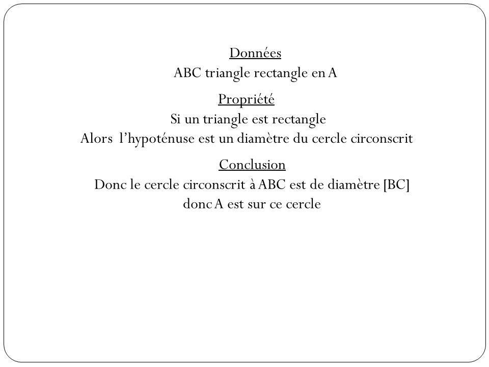 Données ABC triangle rectangle en A (IA) médiane issue de A Propriété Or si un triangle est rectangle Alors la longueur de la médiane issue de langle droit vaut la moitié de la longueur de lhypoténuse Conclusion donc IA = BC/2 = 2cm