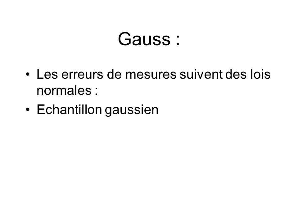 Gauss : Les erreurs de mesures suivent des lois normales : Echantillon gaussien