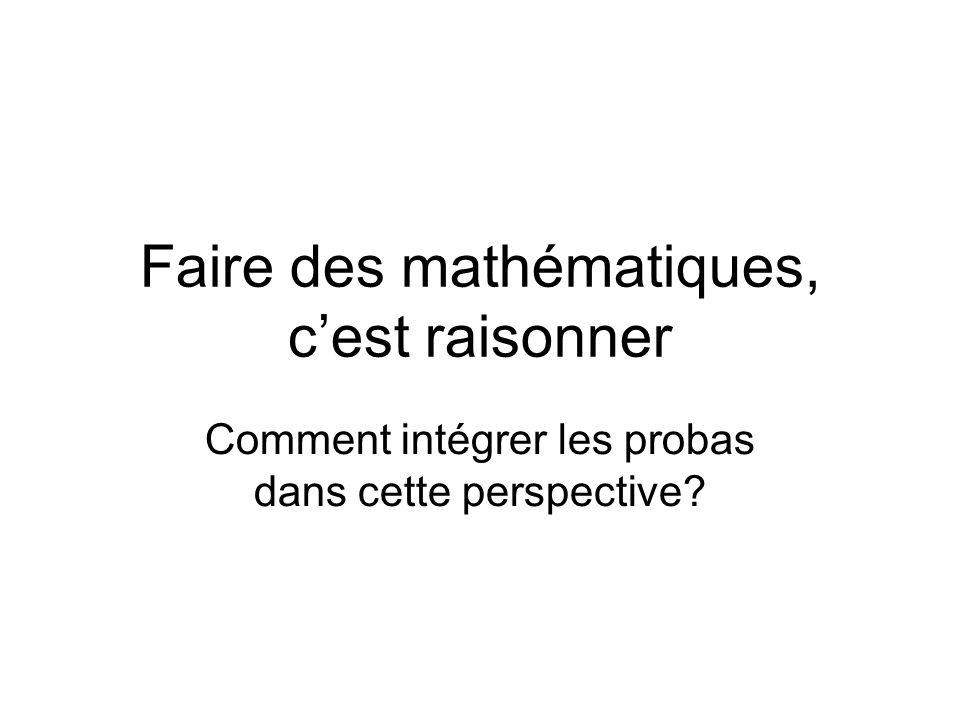 Faire des mathématiques, cest raisonner Comment intégrer les probas dans cette perspective?