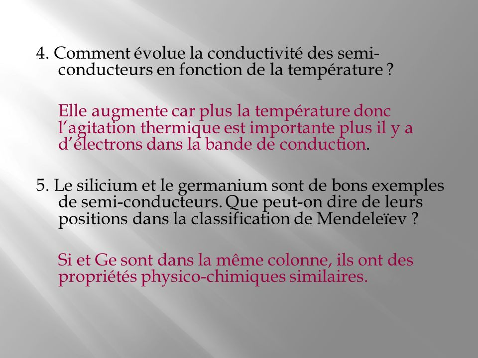 4. Comment évolue la conductivité des semi- conducteurs en fonction de la température ? Elle augmente car plus la température donc lagitation thermiqu