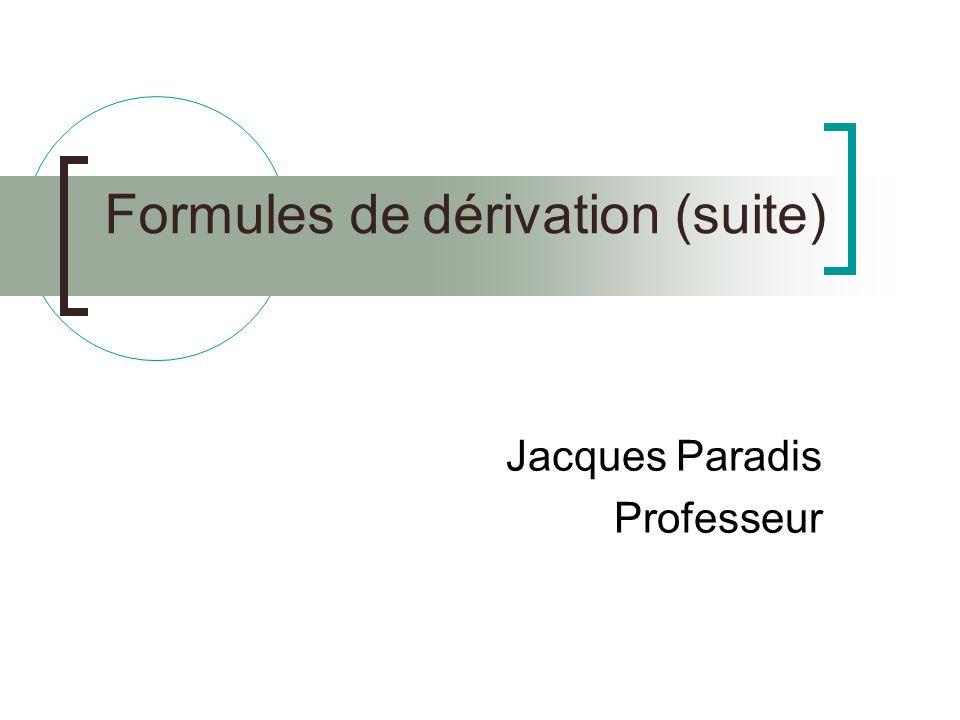 Formules de dérivation (suite) Jacques Paradis Professeur