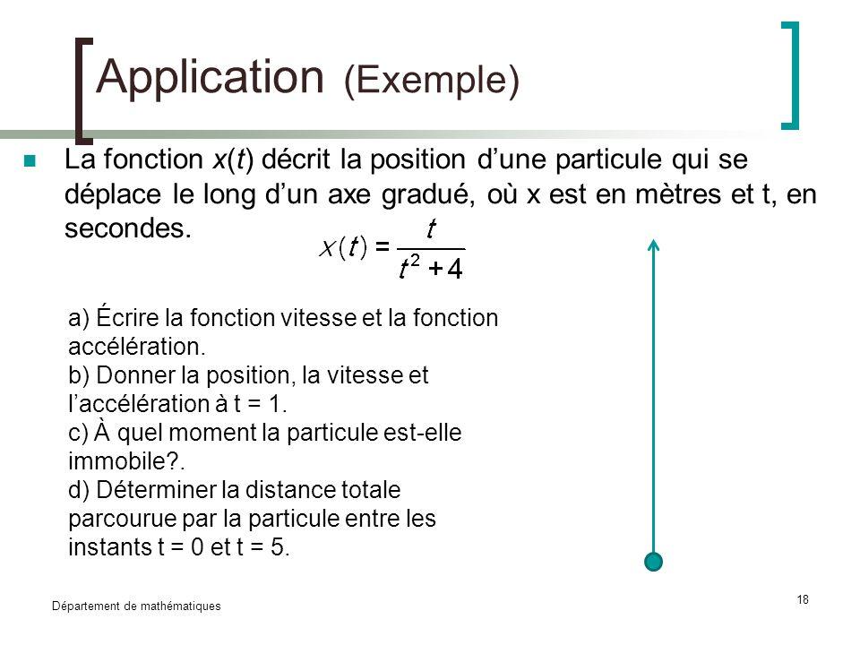 Département de mathématiques 18 Application (Exemple) La fonction x(t) décrit la position dune particule qui se déplace le long dun axe gradué, où x e