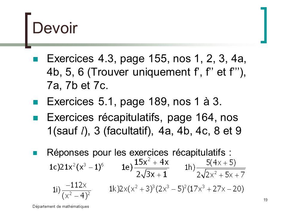 Département de mathématiques 19 Devoir Exercices 4.3, page 155, nos 1, 2, 3, 4a, 4b, 5, 6 (Trouver uniquement f, f et f), 7a, 7b et 7c. Exercices 5.1,