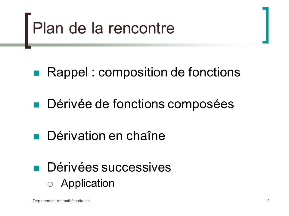 Département de mathématiques2 Plan de la rencontre Rappel : composition de fonctions Dérivée de fonctions composées Dérivation en chaîne Dérivées succ