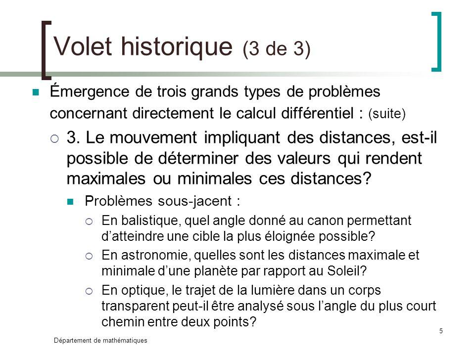 Département de mathématiques 5 Volet historique (3 de 3) Émergence de trois grands types de problèmes concernant directement le calcul différentiel :