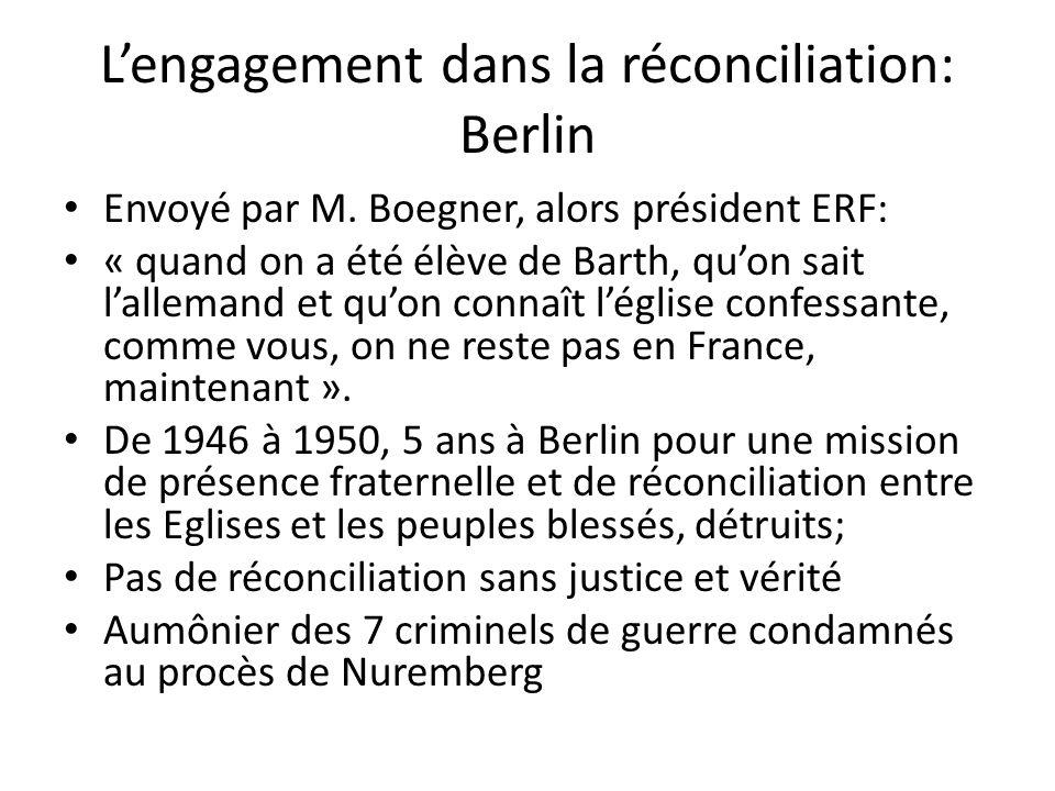 Lengagement dans la réconciliation: Berlin Envoyé par M. Boegner, alors président ERF: « quand on a été élève de Barth, quon sait lallemand et quon co