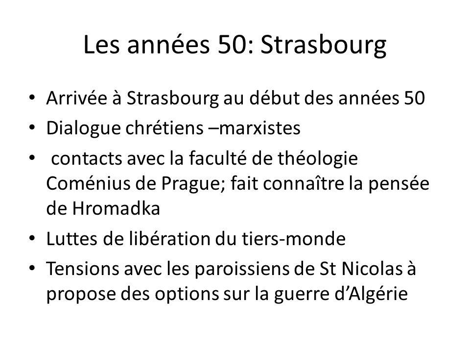 Les années 50: Strasbourg Arrivée à Strasbourg au début des années 50 Dialogue chrétiens –marxistes contacts avec la faculté de théologie Coménius de