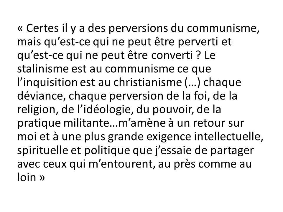« Certes il y a des perversions du communisme, mais quest-ce qui ne peut être perverti et quest-ce qui ne peut être converti ? Le stalinisme est au co