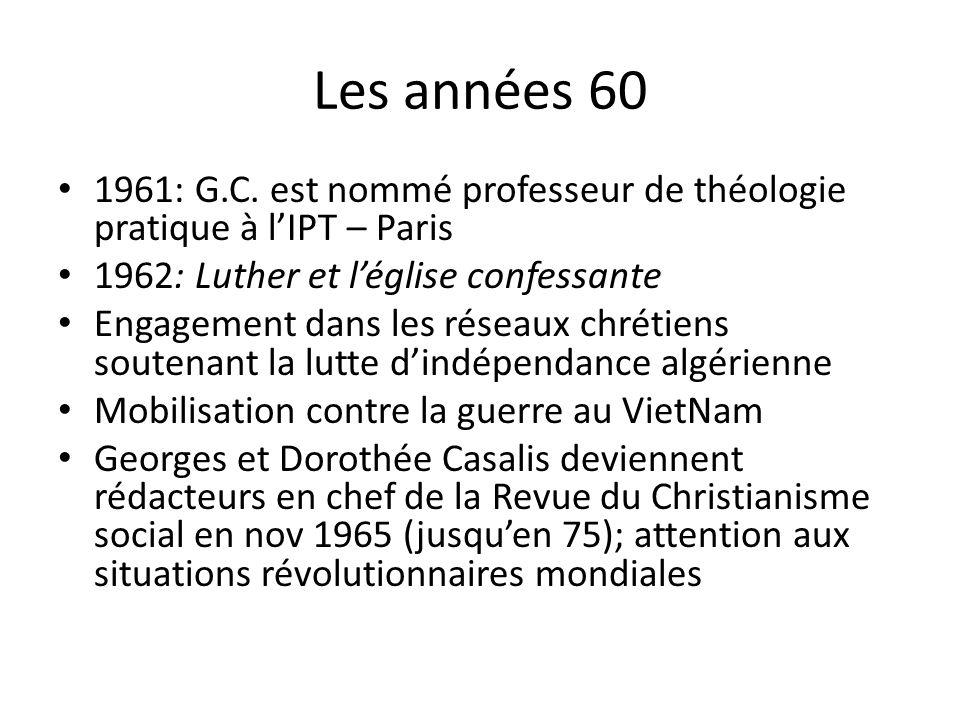 Les années 60 1961: G.C. est nommé professeur de théologie pratique à lIPT – Paris 1962: Luther et léglise confessante Engagement dans les réseaux chr