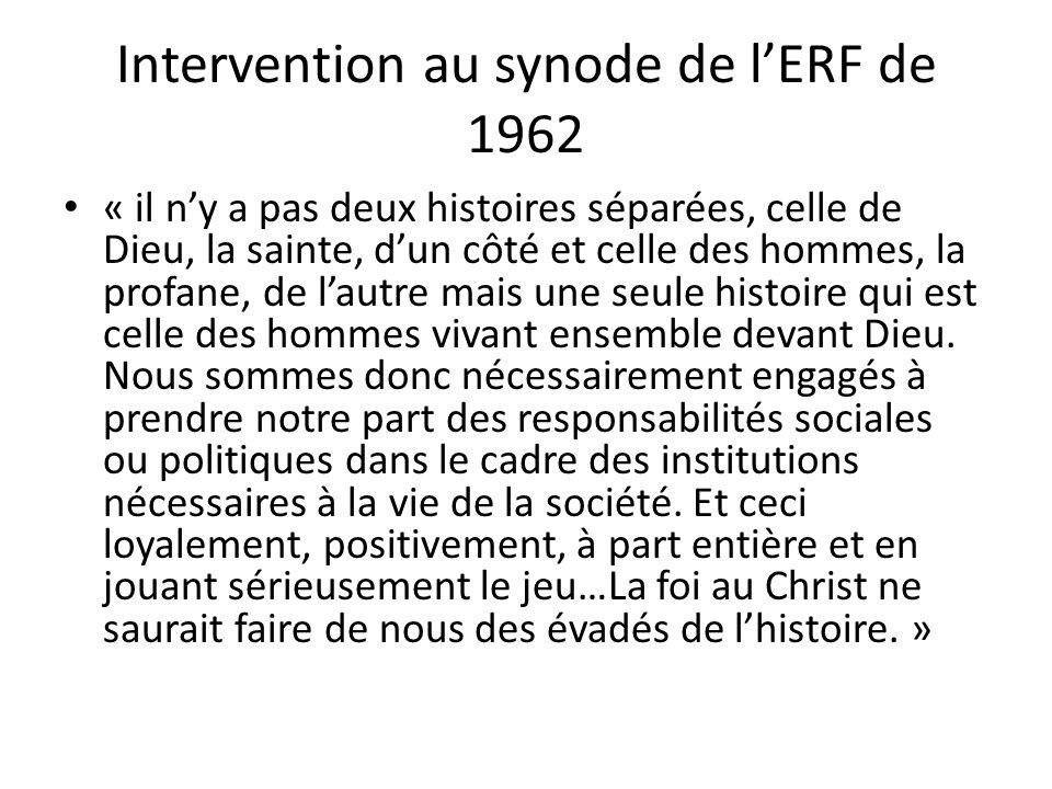 Intervention au synode de lERF de 1962 « il ny a pas deux histoires séparées, celle de Dieu, la sainte, dun côté et celle des hommes, la profane, de l