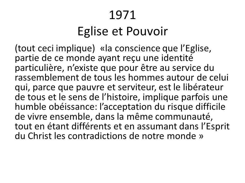 1971 Eglise et Pouvoir (tout ceci implique) «la conscience que lEglise, partie de ce monde ayant reçu une identité particulière, nexiste que pour être