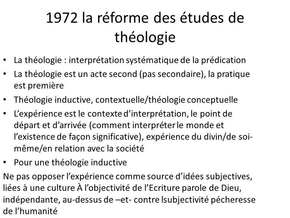 1972 la réforme des études de théologie La théologie : interprétation systématique de la prédication La théologie est un acte second (pas secondaire),