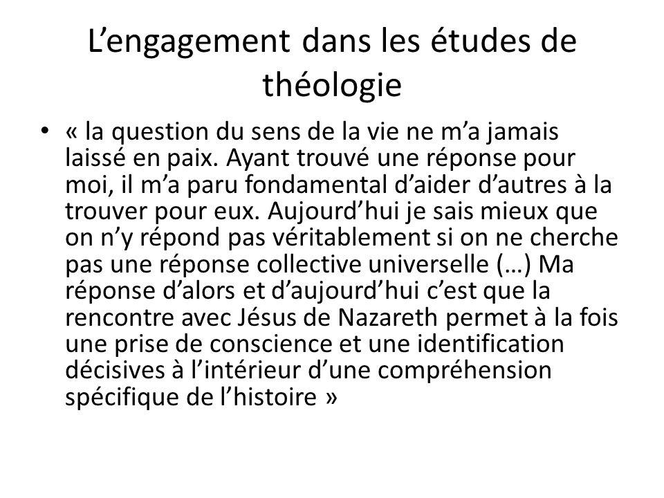 Lengagement dans les études de théologie « la question du sens de la vie ne ma jamais laissé en paix. Ayant trouvé une réponse pour moi, il ma paru fo