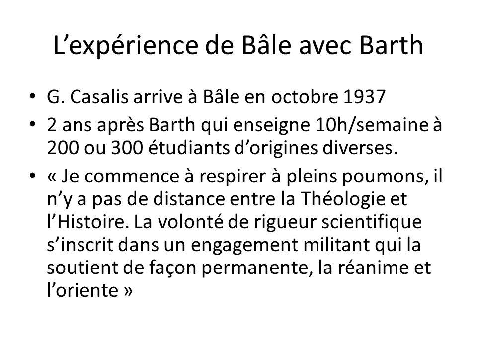Lexpérience de Bâle avec Barth G. Casalis arrive à Bâle en octobre 1937 2 ans après Barth qui enseigne 10h/semaine à 200 ou 300 étudiants dorigines di