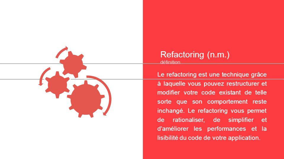 Refactoring (n.m.) définition Le refactoring est une technique grâce à laquelle vous pouvez restructurer et modifier votre code existant de telle sorte que son comportement reste inchangé.