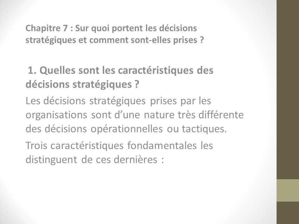 Chapitre 7 : Sur quoi portent les décisions stratégiques et comment sont-elles prises ? 1. Quelles sont les caractéristiques des décisions stratégique