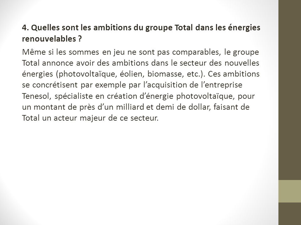 4. Quelles sont les ambitions du groupe Total dans les énergies renouvelables ? Même si les sommes en jeu ne sont pas comparables, le groupe Total ann