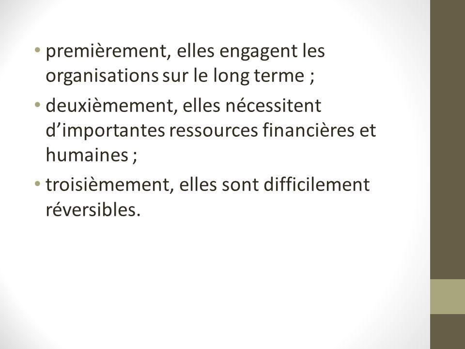 premièrement, elles engagent les organisations sur le long terme ; deuxièmement, elles nécessitent dimportantes ressources financières et humaines ; t