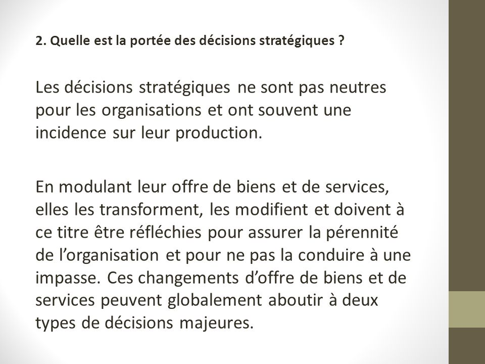 2. Quelle est la portée des décisions stratégiques ? Les décisions stratégiques ne sont pas neutres pour les organisations et ont souvent une incidenc