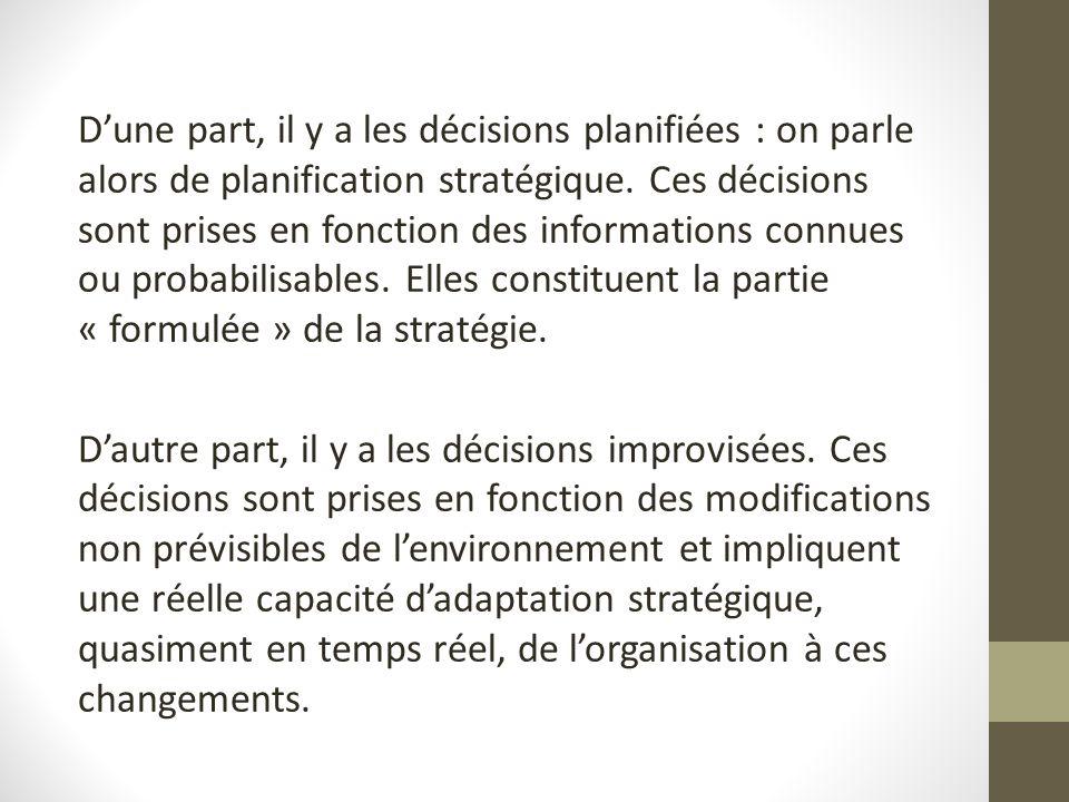Dune part, il y a les décisions planifiées : on parle alors de planification stratégique. Ces décisions sont prises en fonction des informations connu