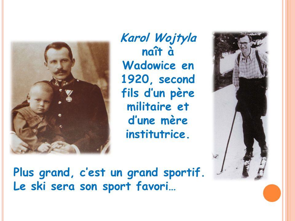Karol Wojtyla naît à Wadowice en 1920, second fils dun père militaire et dune mère institutrice. Plus grand, cest un grand sportif. Le ski sera son sp