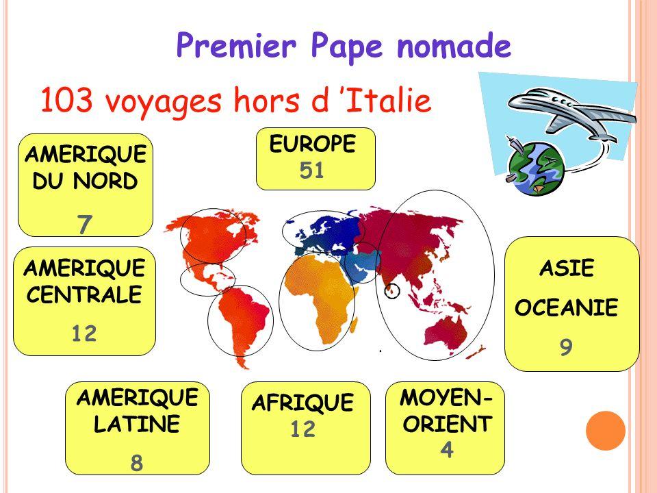 103 voyages hors d Italie Premier Pape nomade ASIE OCEANIE 9 MOYEN- ORIENT 4 AFRIQUE 12 AMERIQUE LATINE 8 AMERIQUE CENTRALE 12 AMERIQUE DU NORD 7 EURO