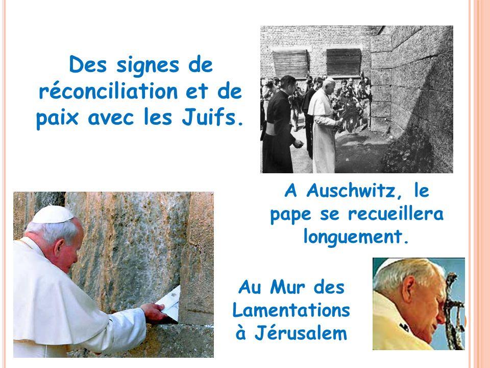 Au Mur des Lamentations à Jérusalem A Auschwitz, le pape se recueillera longuement. Des signes de réconciliation et de paix avec les Juifs.