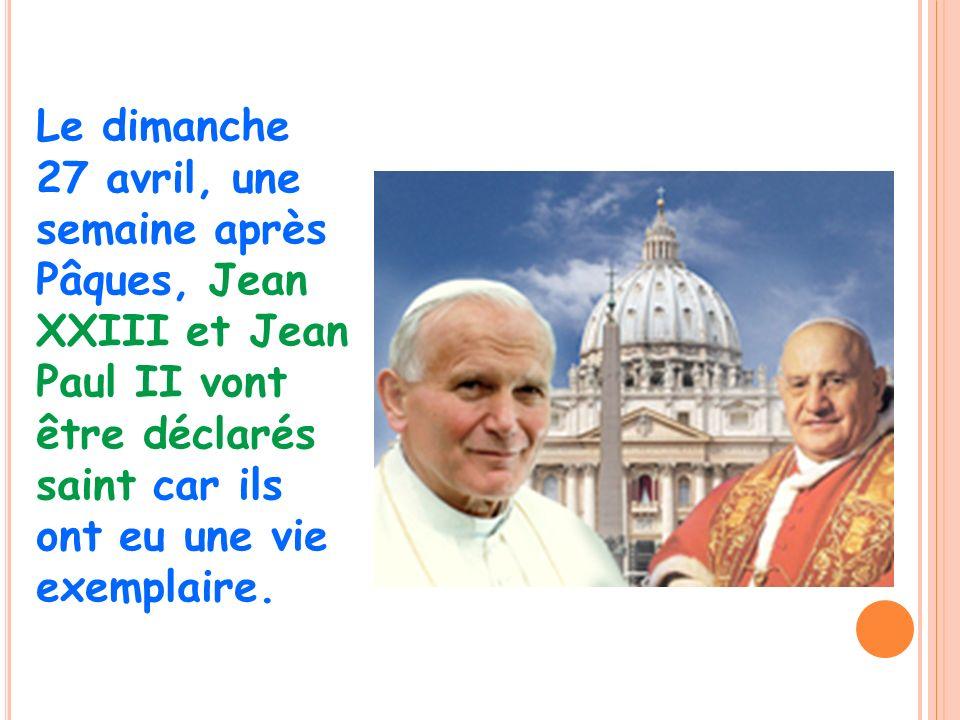 Le dimanche 27 avril, une semaine après Pâques, Jean XXIII et Jean Paul II vont être déclarés saint car ils ont eu une vie exemplaire.