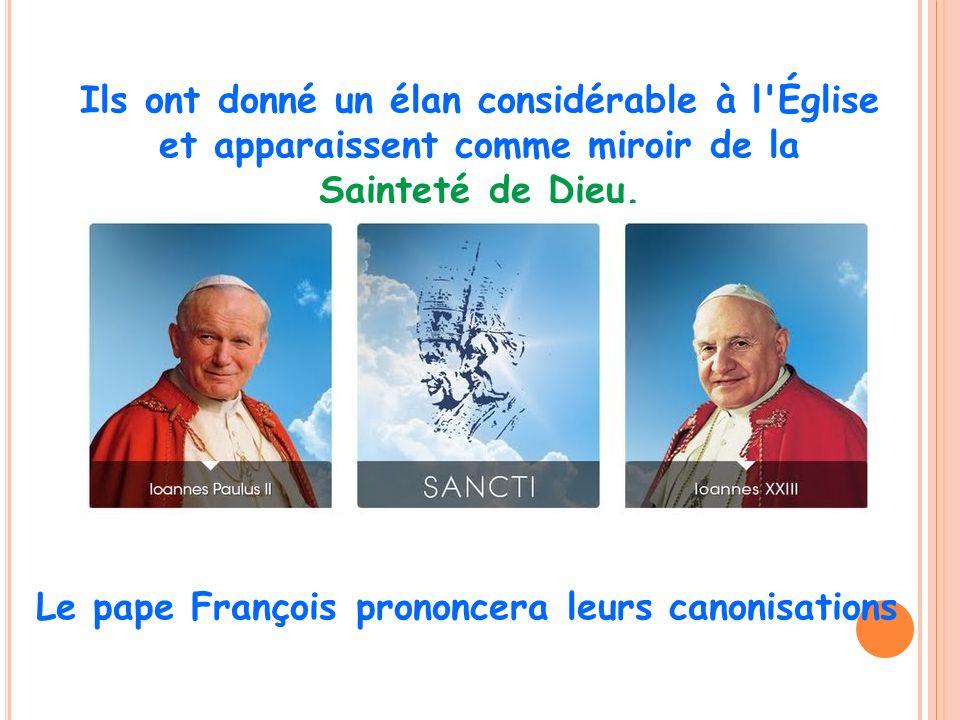 Ils ont donné un élan considérable à l'Église et apparaissent comme miroir de la Sainteté de Dieu. Le pape François prononcera leurs canonisations