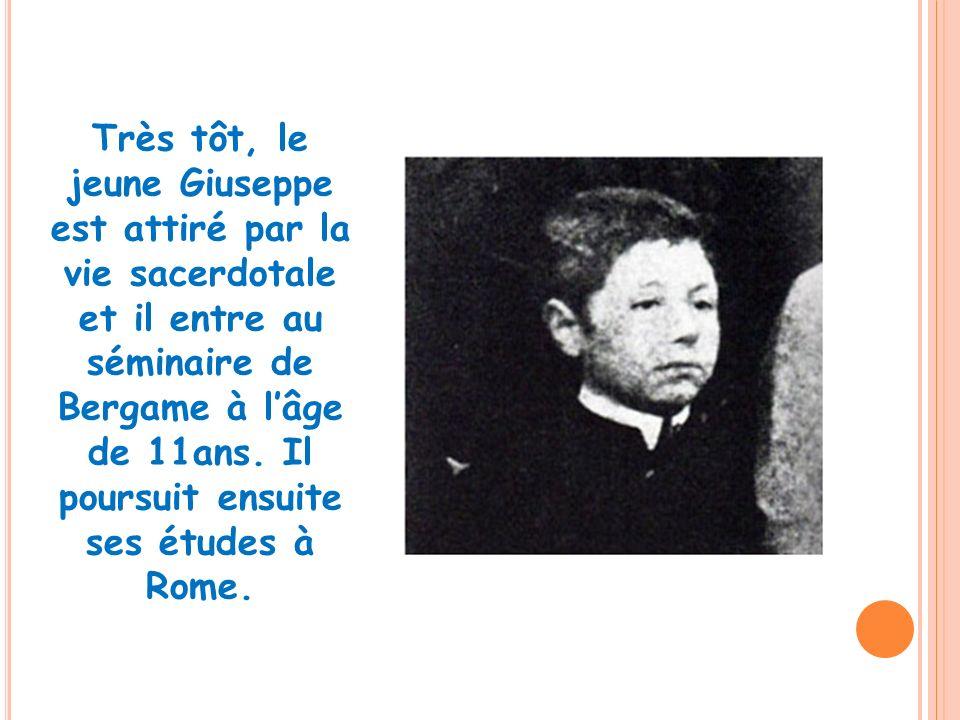 Très tôt, le jeune Giuseppe est attiré par la vie sacerdotale et il entre au séminaire de Bergame à lâge de 11ans. Il poursuit ensuite ses études à Ro
