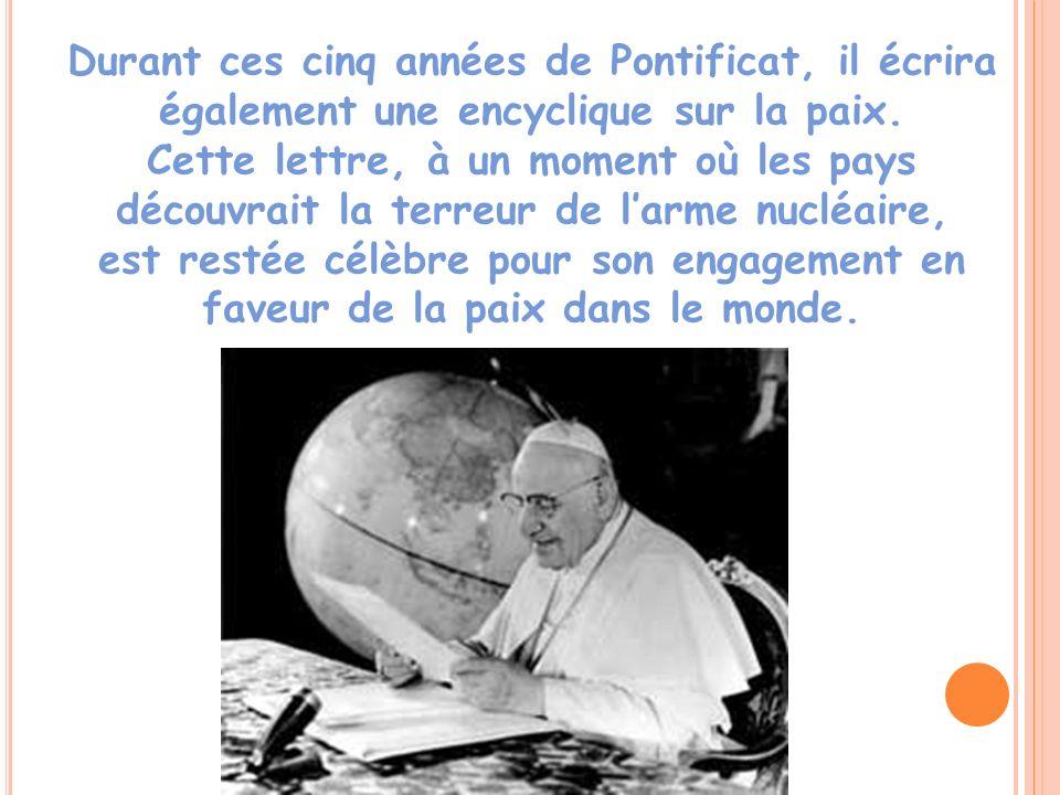 Durant ces cinq années de Pontificat, il écrira également une encyclique sur la paix. Cette lettre, à un moment où les pays découvrait la terreur de l