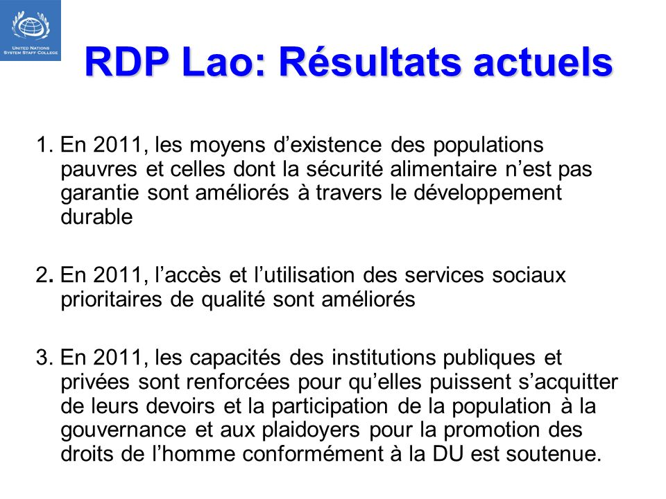 RDP Lao: Résultats actuels 1. En 2011, les moyens dexistence des populations pauvres et celles dont la sécurité alimentaire nest pas garantie sont amé