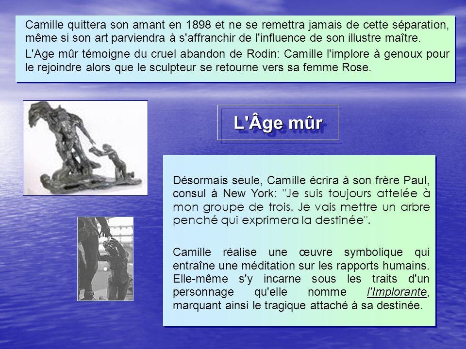 L'Âge mûr Camille quittera son amant en 1898 et ne se remettra jamais de cette séparation, même si son art parviendra à s'affranchir de l'influence de