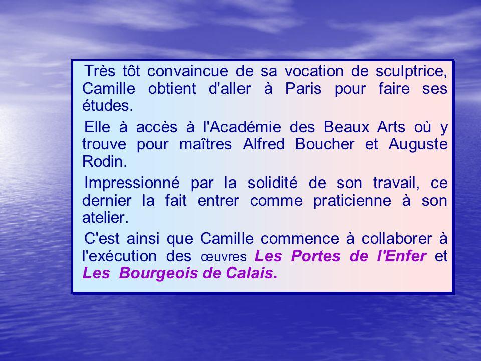 Très tôt convaincue de sa vocation de sculptrice, Camille obtient d'aller à Paris pour faire ses études. Elle à accès à l'Académie des Beaux Arts où y