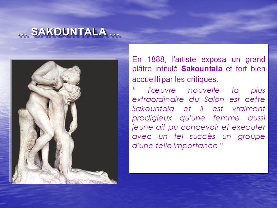 … SAKOUNTALA … En 1888, l'artiste exposa un grand plâtre intitulé Sakountala et fort bien accueilli par les critiques: l'œuvre nouvelle la plus extrao