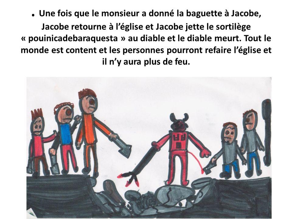 . Une fois que le monsieur a donné la baguette à Jacobe, Jacobe retourne à léglise et Jacobe jette le sortilège « pouinicadebaraquesta » au diable et