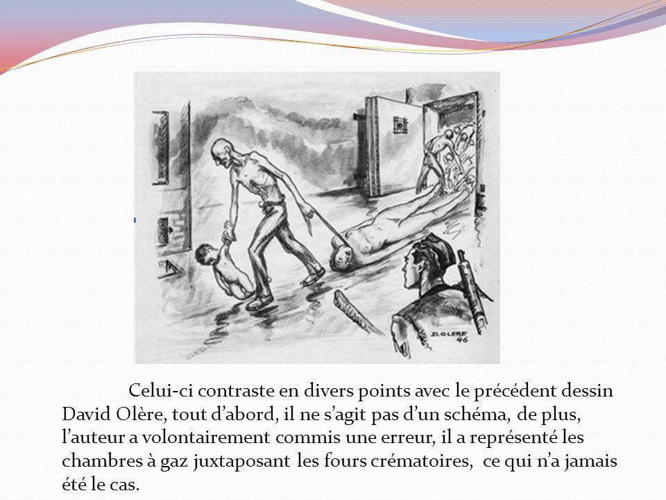 Celui-ci contraste en divers points avec le précédent dessin David Olère, tout dabord, il ne sagit pas dun schéma, de plus, lauteur a volontairement commis une erreur, il a représenté les chambres à gaz juxtaposant les fours crématoires, ce qui na jamais été le cas.